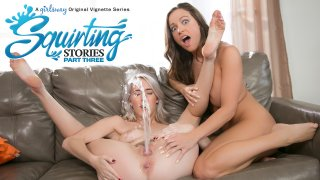 Squirting Stories: Part Three - Girlsway