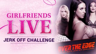 Girlfriends Live - Over The Edge - The Ultimate Jerk Off Challenge, Scene #01 - Girlfriends Films