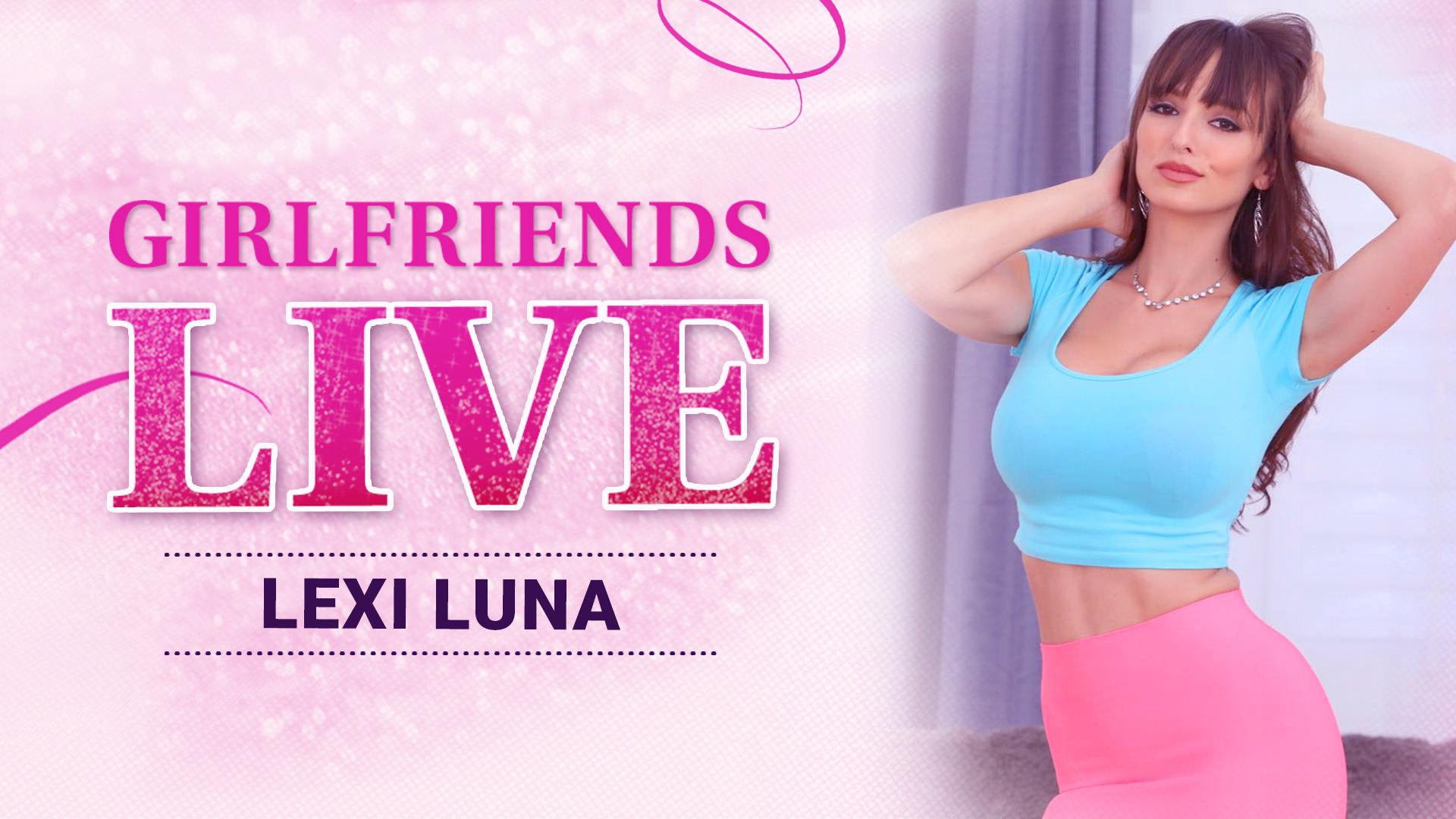 Girlfriends Live - Lexi Luna, Scene #01 - Girlfriends Films